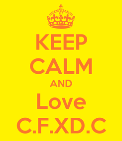 Poster: KEEP CALM AND Love C.F.XD.C