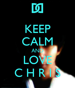 Poster: KEEP CALM AND LOVE C H R I S