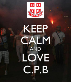 Poster: KEEP CALM AND LOVE C.P.B