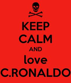 Poster: KEEP CALM AND love C.RONALDO