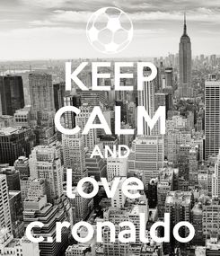 Poster: KEEP CALM AND love  c.ronaldo