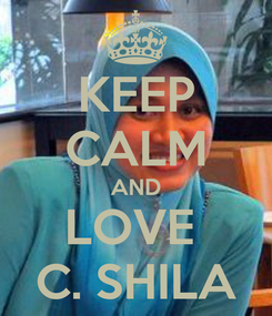Poster: KEEP CALM AND LOVE  C. SHILA