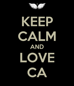 Poster: KEEP CALM AND LOVE CA