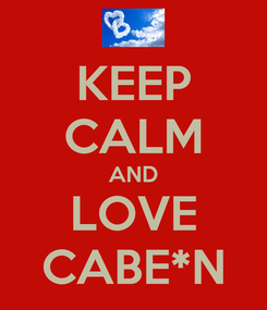 Poster: KEEP CALM AND LOVE CABE*N