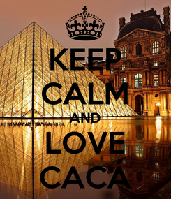 Poster: KEEP CALM AND LOVE CACÁ