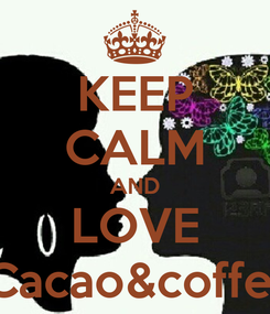 Poster: KEEP CALM AND LOVE Cacao&coffe