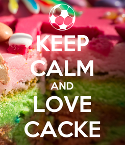 Poster: KEEP CALM AND LOVE CACKE