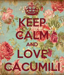 Poster: KEEP CALM AND LOVE CACUMILI