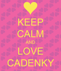 Poster: KEEP CALM AND LOVE CADENKY