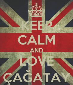 Poster: KEEP CALM AND LOVE ÇAĞATAY