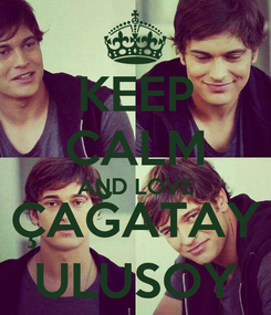 Poster: KEEP CALM AND LOVE ÇAĞATAY ULUSOY