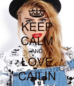 Poster: KEEP CALM AND LOVE CAILIN
