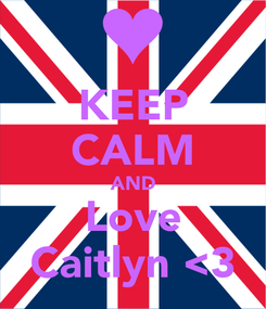 Poster: KEEP CALM AND Love Caitlyn <3