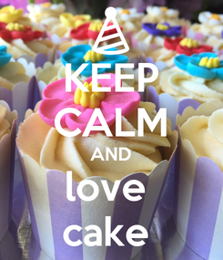 Poster: KEEP CALM AND love  cake