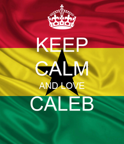 Poster: KEEP CALM AND LOVE CALEB