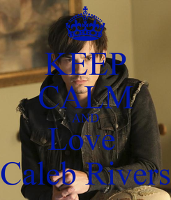 Poster: KEEP CALM AND Love  Caleb Rivers