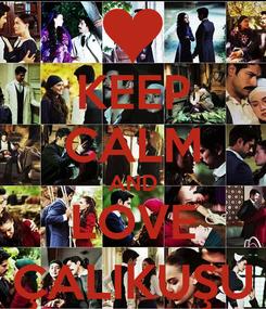 Poster: KEEP CALM AND LOVE ÇALIKUŞU