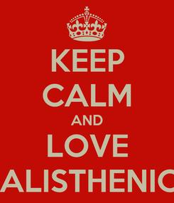 Poster: KEEP CALM AND LOVE CALISTHENICS