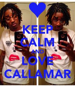 Poster: KEEP CALM AND LOVE CALLAMAR