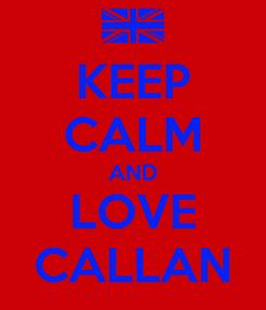 Poster: KEEP CALM AND LOVE CALLAN