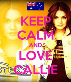 Poster: KEEP CALM AND LOVE CALLIE