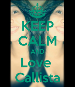 Poster: KEEP CALM AND Love  Callista