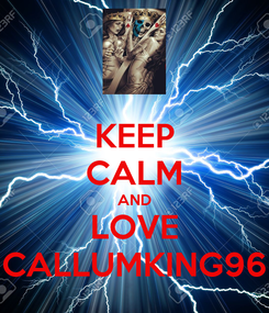 Poster: KEEP CALM AND LOVE CALLUMKING96
