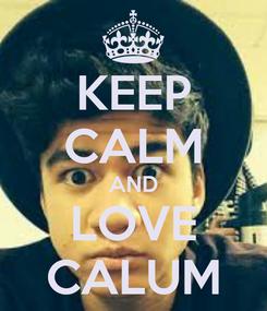 Poster: KEEP CALM AND LOVE CALUM