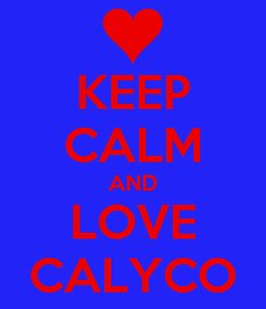 Poster: KEEP CALM AND LOVE CALYCO