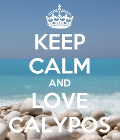 Poster: KEEP CALM AND LOVE CALYPOS