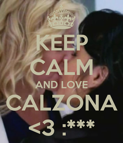 Poster: KEEP CALM AND LOVE CALZONA <3 :***