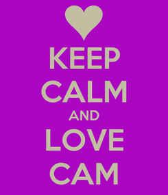 Poster: KEEP CALM AND LOVE CAM