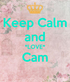 Poster: Keep Calm and *LOVE* Cam