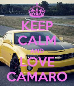 Poster: KEEP CALM AND LOVE CAMARO