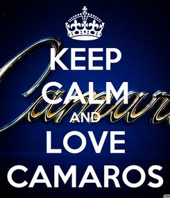 Poster: KEEP CALM AND LOVE CAMAROS