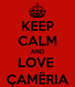 Poster: KEEP CALM AND LOVE  ÇAMËRIA