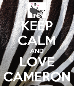 Poster: KEEP CALM AND LOVE CAMERON