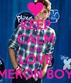 Poster: KEEP CALM AND LOVE CAMERON BOYCE!