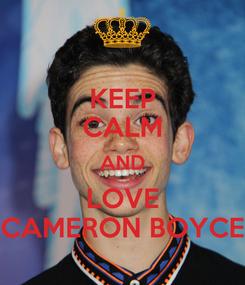 Poster: KEEP CALM AND LOVE CAMERON BOYCE