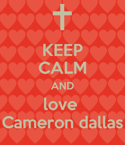 Poster: KEEP CALM AND love  Cameron dallas