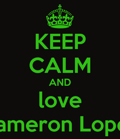 Poster: KEEP CALM AND love Cameron Lopez