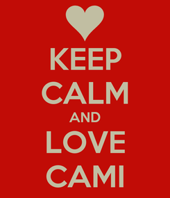 Poster: KEEP CALM AND LOVE CAMI