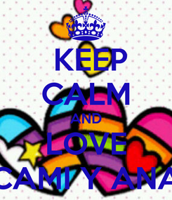 Poster:  KEEP CALM AND LOVE CAMI Y ANA