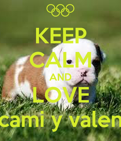 Poster: KEEP CALM AND LOVE cami y valen
