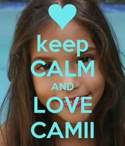 Poster: keep CALM AND LOVE CAMII