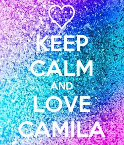 Poster: KEEP CALM AND LOVE CAMILA
