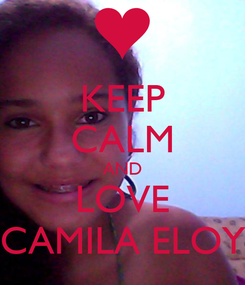 Poster: KEEP CALM AND LOVE CAMILA ELOY