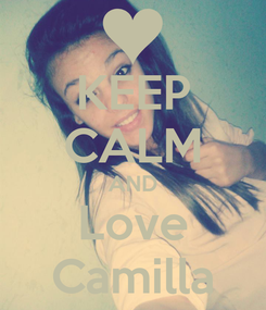 Poster: KEEP CALM AND Love Camilla
