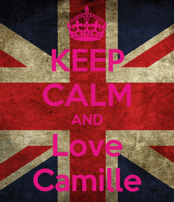 Poster: KEEP CALM AND Love Camille