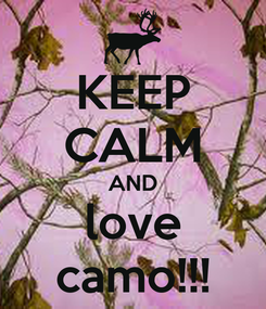 Poster: KEEP CALM AND love camo!!!